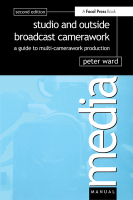 Studio and Outside Broadcast Camerawork - Ward, Peter