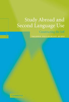 Study Abroad and Second Language Use: Constructing the Self - Pellegrino Aveni, Valerie A