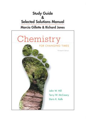 Study Guide and Selected Solutions Manual for Chemistry for Changing Times - Hill, John W., and McCreary, Terry W., and Jones, Richard