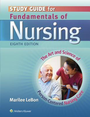 Study Guide for Fundamentals of Nursing: The Art and Science of Person-Centered Nursing Care - Taylor, Carol, PhD, Msn, RN, and Lillis, Carol, Msn, RN, and Lynn, Pamela, Msn, RN