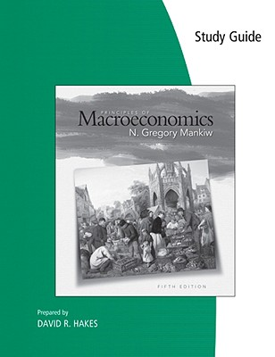 Study Guide for Mankiw's Principles of Macroeconomics, 5th - Mankiw, N Gregory