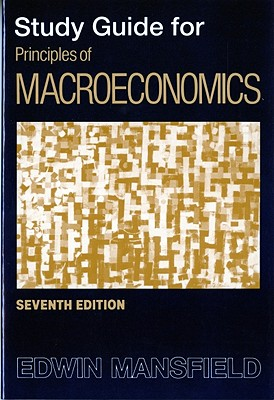Study Guide: For Principles of Macroeconomics, Seventh Edition - Mansfield, Edwin