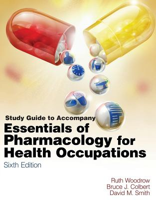 Study Guide for Woodrow/Colbert/Smith's Essentials of Pharmacology for Health Occupations - Woodrow, Ruth, and Colbert, Bruce, and Smith, David, Dr., Msn, RN