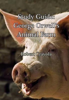Study Guide: George Orwell's Animal Farm - Crayola, Robert
