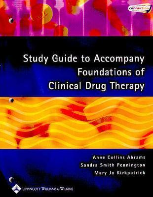 Study Guide to Accompany Foundations of Clinical Drug Therapy - Abrams, Anne Collins, and Pennington, Sandra Smith, PhD, RN, and Kirkpatrick, Mary Jo