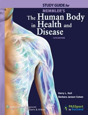 Study Guide to Accompany Memmler's the Human Body in Health and Disease - Cohen, Barbara Janson, Ba, Med, and Hull, Kerry, PhD