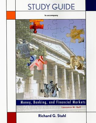 Study Guide to Accompany Money, Banking, and Financial Markets - Stahl, Richard G, and Ball, Laurence M