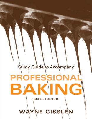 Study Guide to accompany Professional Baking, 6e - Gisslen, Wayne