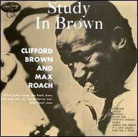 Study in Brown - Clifford Brown/Max Roach Quintet