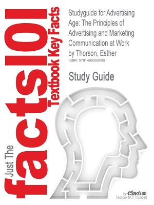 Studyguide for Advertising Age: The Principles of Advertising and Marketing Communication at Work by Thorson, Esther, ISBN 9781111528751 - Cram101 Textbook Reviews