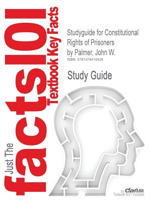 Studyguide for Constitutional Rights of Prisoners by Palmer, John W., ISBN 9781593455033 - Palmer, John W, and Cram101 Textbook Reviews