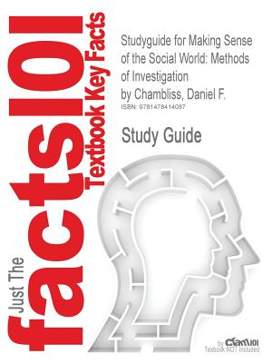 Studyguide for Making Sense of the Social World: Methods of Investigation by Chambliss, Daniel F., ISBN 9781452217710 - Chambliss, Daniel F, and Cram101 Textbook Reviews