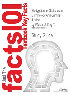 Studyguide for Statistics In Criminology And Criminal Justice by Walker, Jeffery T., ISBN 9781449688608 - Cram101 Textbook Reviews