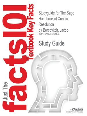 Studyguide for the Sage Handbook of Conflict Resolution by Bercovitch, Jacob - Cram101 Textbook Reviews