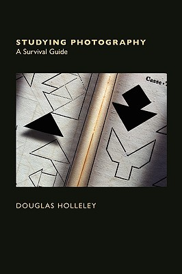Studying Photography: A Survival Guide - Holleley, Douglas, and Holleley, Doouglas (Designer)