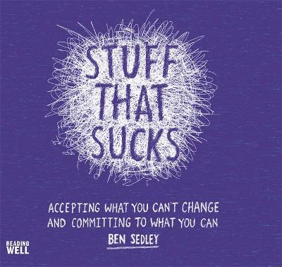 Stuff That Sucks: Accepting what you can't change and committing to what you can - Sedley, Ben