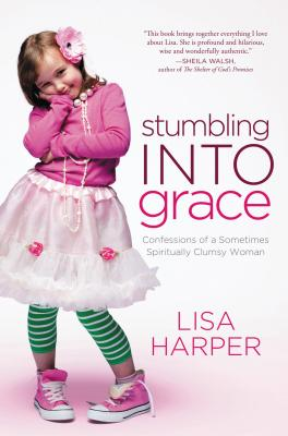 Stumbling Into Grace: Confessions of a Sometimes Spiritually Clumsy Woman - Harper, Lisa