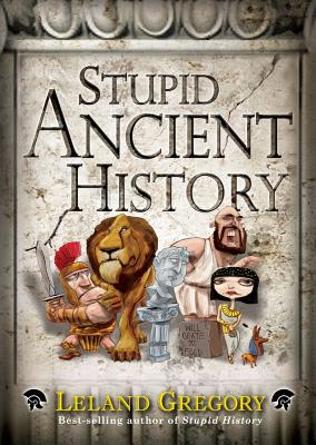 Stupid Ancient History - Gregory, Leland