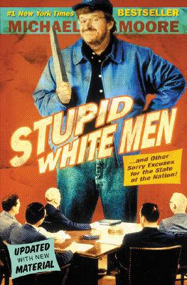 Stupid White Men: And Other Sorry Excuses for the State of the Nation! - Moore, Michael