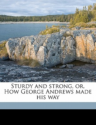 Sturdy and Strong, Or, How George Andrews Made His Way - Henty, G A