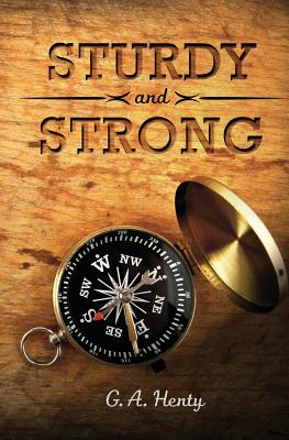 Sturdy and Strong: Or How George Andrews Made His Way - Henty, G a