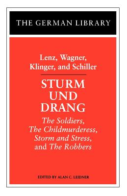 Sturm Und Drang: Lenz, Wagner, Klinger, and Schiller: The Soldiers, the Childmurderess, Storm and Stress, and the Robbers - Leidner, Alan (Editor)