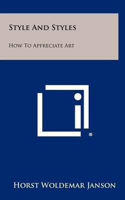 Style and Styles: How to Appreciate Art - Janson, Horst Woldemar