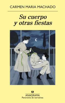Su Cuerpo Y Otras Fiestas - Machado, Carmen Maria
