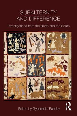 Subalternity and Difference: Investigations from the North and the South - Pandey, Gyanendra (Editor)