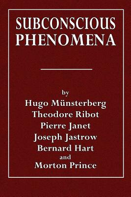 Subconscious Phenomena - Munsterberg, Hugo, and Ribot, Theodore, and Janet, Pierre