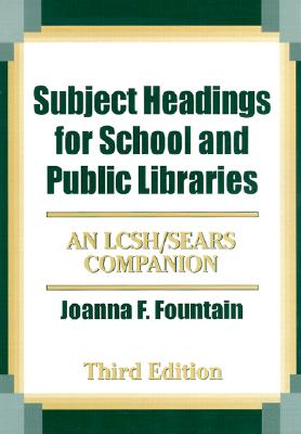 Subject Headings for School and Public Libraries: An Lcsh/Sears Companion Third Edition - Fountain, Joanna F, and Gilchrist, Jane E (Foreword by)