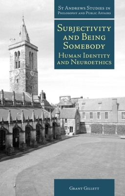 Subjectivity and Being Somebody: Human Identity and Neuroethics - Gillett, Grant