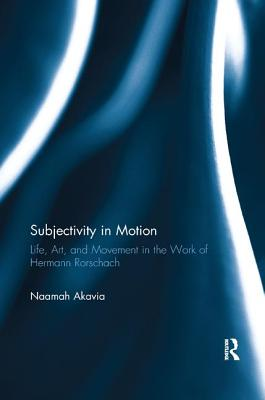 Subjectivity in Motion: Life, Art, and Movement in the Work of Hermann Rorschach - Akavia, Naamah