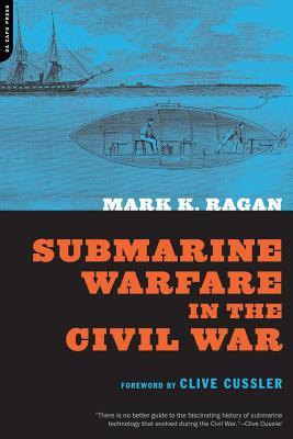 Submarine Warfare in the Civil War - Ragan, Mark