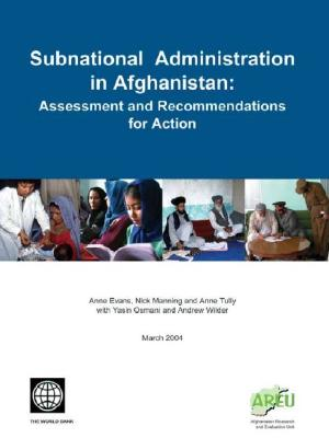 Subnational Administration in Afghanistan: Assessment and Recommendations for Action - Evans, Anne, and Manning, Nick, and Tully, Anne