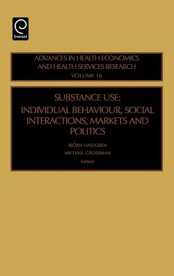 Substance Use: Individual Behavior, Social Interactions, Markets and Politics - Lindgren, Bjorn (Editor), and Grossman, Michael (Editor)