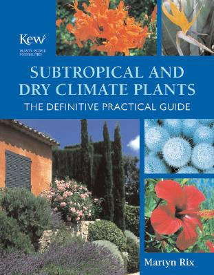 Subtropical and Dry Climate Plants: The Definitive Practical Guide - Rix, Martyn