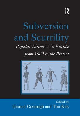 Subversion and Scurrility: Popular Discourse in Europe from 1500 to the Present - Kirk, Tim, and Cavanagh, Dermot (Editor)
