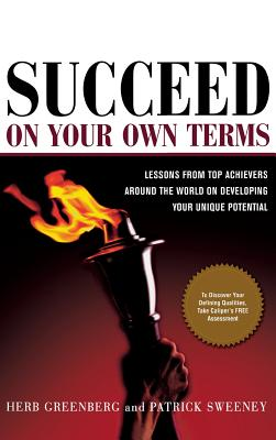 Succeed on Your Own Terms: Lessons from Top Achievers Around the World on Developing Your Unique Potential - Greenberg, Herb, Ph.D., and Sweeney, Patrick