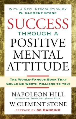 Success Through a Positive Mental Attitude - Hill, Napoleon, and Stone, W Clement, and Mandino, Og (Preface by)