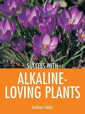 Success with Alkaline-Loving Plants - Clarke, Graham