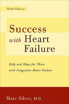 Success with Heart Failure Revised: Help and Hope for Those with Congestive Heart Failure - Silver, Marc