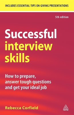 Successful Interview Skills: How to Prepare, Answer Tough Questions and Get Your Ideal Job - Corfield, Rebecca