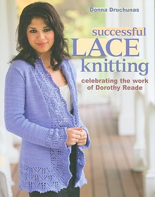 Successful Lace Knitting: Celebrating the Work of Dorothy Reade - Druchunas, Donna