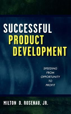 Successful Product Development: Speeding from Opportunity to Profit - Rosenau, Milton D