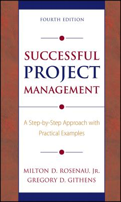 Successful Project Management: A Step-By-Step Approach with Practical Examples - Rosenau, Milton D, and Githens, Gregory D
