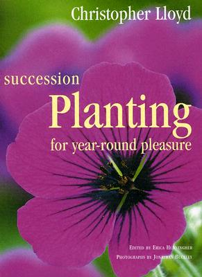 Succession Planting for Year-Round Pleasure - Lloyd, Christopher, and Hunningher, Erica (Editor), and Buckley, Jonathan (Photographer)
