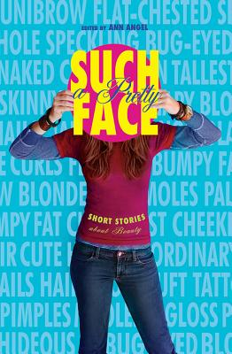 Such a Pretty Face: Short Stories about Beauty - Angel, Ann