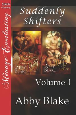 Suddenly Shifters, Volume 1 [Suddenly Wolf: Suddenly Wolf, Too] (Siren Publishing Menage Everlasting) - Blake, Abby