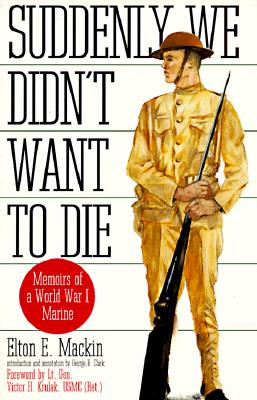 Suddenly We Didn't Want to Die: Memoirs of a World War I Marine - Mackin, Elton